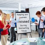 Keeping Your Kern County Business Focused During Distracting Times